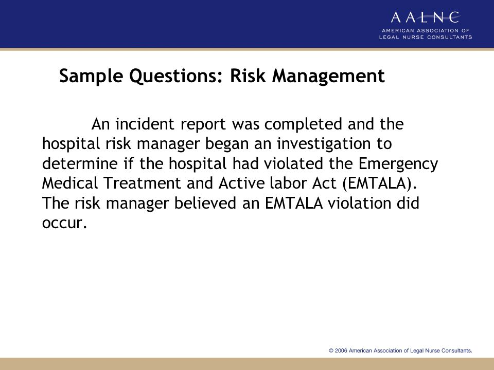 Sample Questions: Risk Management The Plaintiff LNC knows an electronic incident report a.Needs to be distributed to all parties involved in the event after approval by the peer review committee.