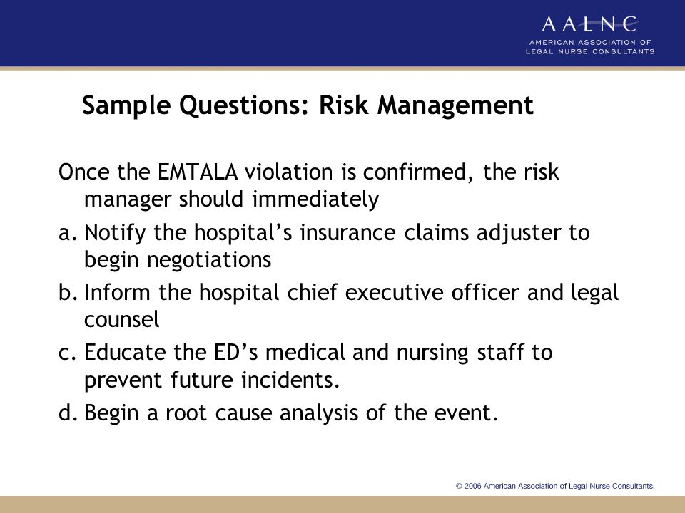 Rationale: Next Steps if EMTALA Violation is Confirmed Question is asking about next steps for risk manager Key is the word immediately in the question All items may be needed eventually, but you think about what might be necessary first