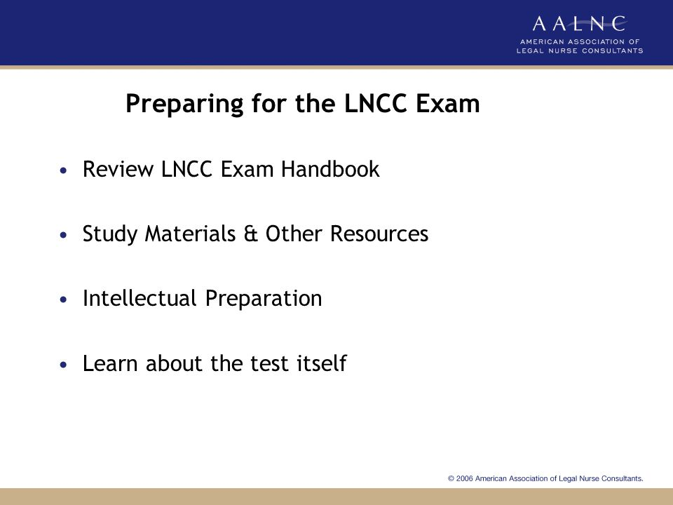 LNCC Application Handbook Includes application deadlines, list of study guides, eligibility requirements, exam information To download, http://www.aalnc.org/lncc/http://www.aalnc.org/lncc/ LNCC website has additional information at www.lnccertified.org or www.aalnc/lncc.org www.lnccertified.orgwww.aalnc/lncc.org