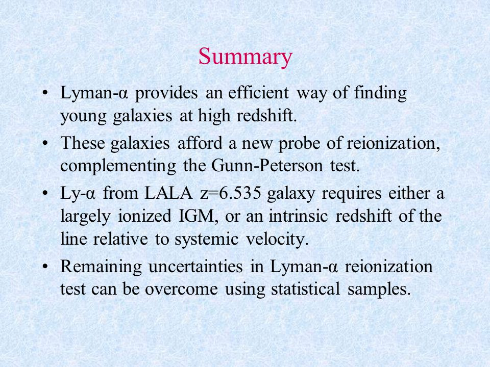 Summary Lyman-α provides an efficient way of finding young galaxies at high redshift.