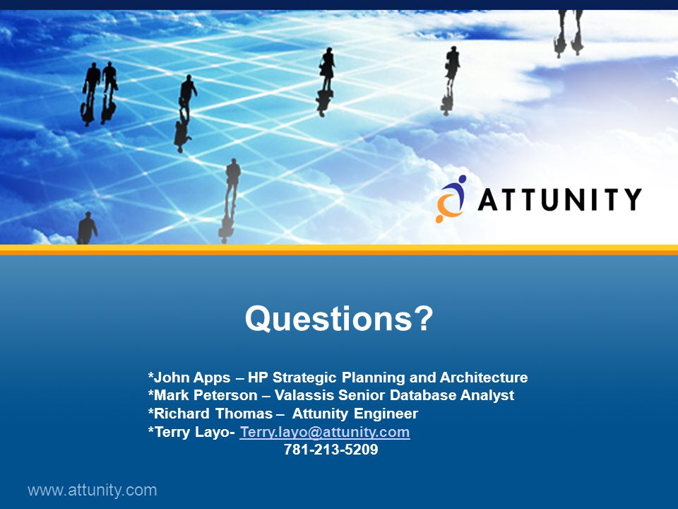 12 Questions? www.attunity.com *John Apps – HP Strategic Planning and Architecture *Mark Peterson – Valassis Senior Database Analyst *Richard Thomas –