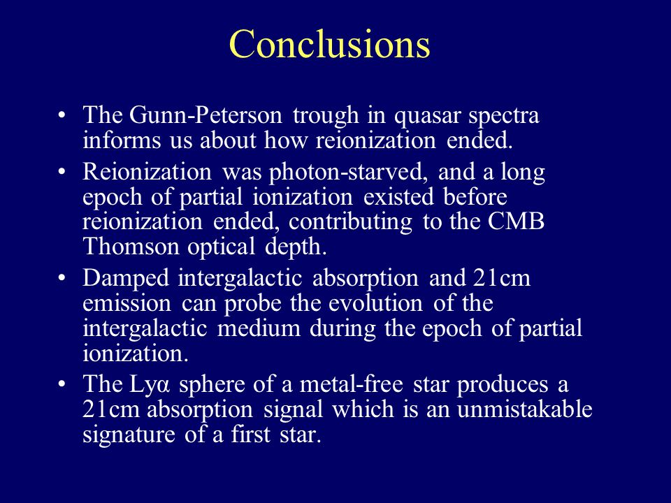 Conclusions The Gunn-Peterson trough in quasar spectra informs us about how reionization ended.