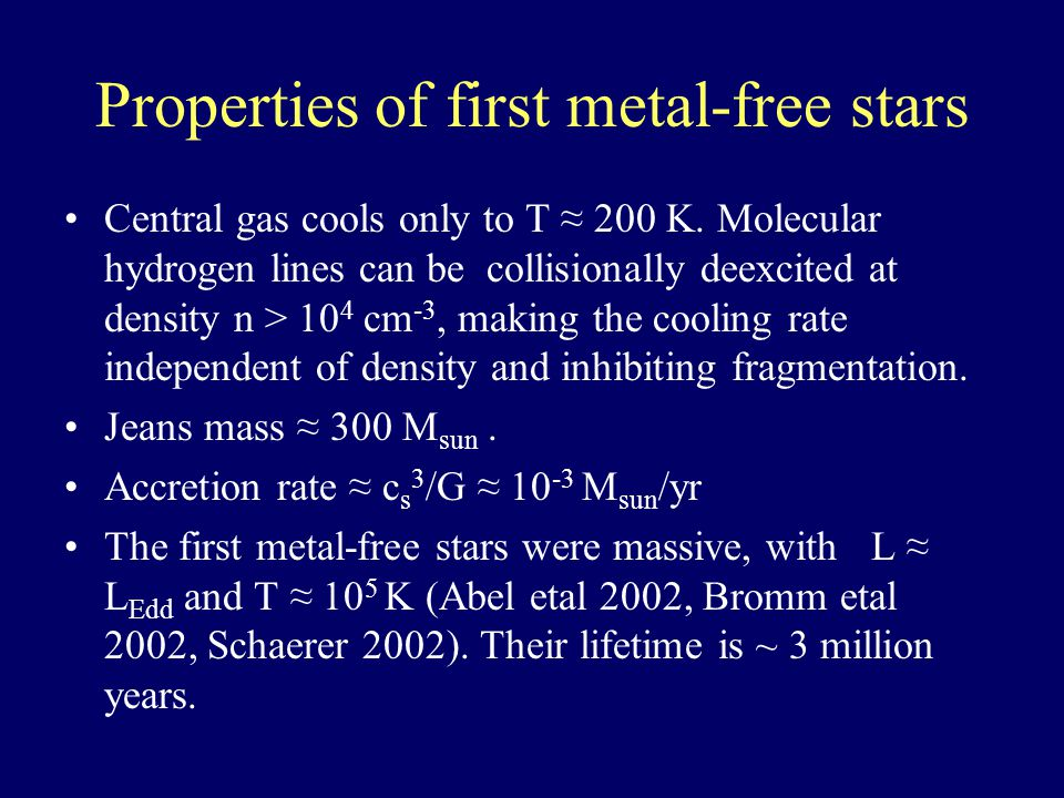 Properties of first metal-free stars Central gas cools only to T ≈ 200 K.
