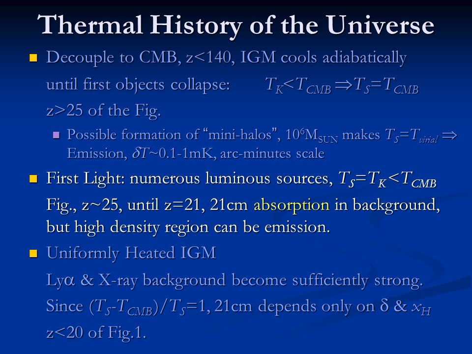 Thermal History of the Universe Decouple to CMB, z<140, IGM cools adiabatically Decouple to CMB, z<140, IGM cools adiabatically until first objects collapse: T K <T CMB  T S =T CMB z>25 of the Fig.