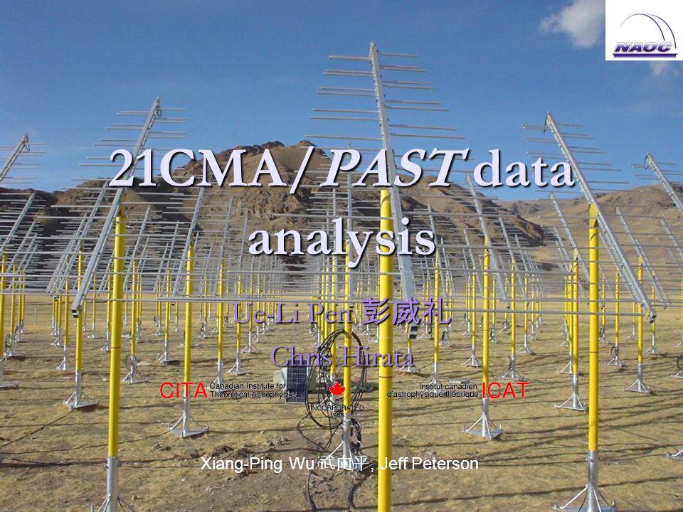 21CMA/PAST data analysis Ue-Li Pen 彭威礼 Chris Hirata Xiang-Ping Wu 武向平, Jeff Peterson