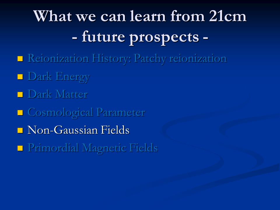 What we can learn from 21cm - future prospects - Reionization History: Patchy reionization Reionization History: Patchy reionization Dark Energy Dark