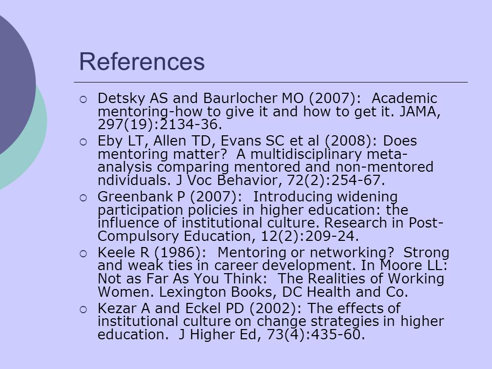References  Detsky AS and Baurlocher MO (2007): Academic mentoring-how to give it and how to get it.