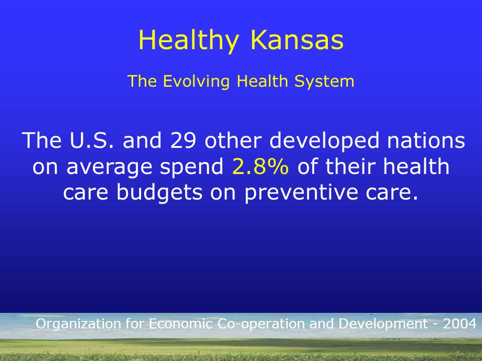 Healthy Kansas The Evolving Health System The U.S.