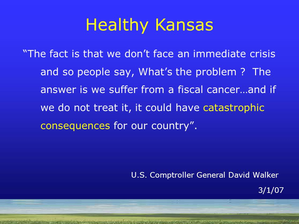 Healthy Kansans 2010 The fact is that we don't face an immediate crisis and so people say, What's the problem .
