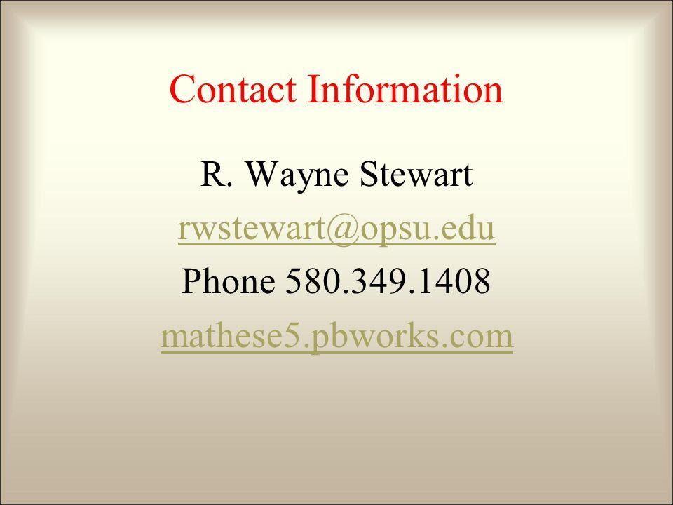 Contact Information R. Wayne Stewart rwstewart@opsu.edu Phone 580.349.1408 mathese5.pbworks.com