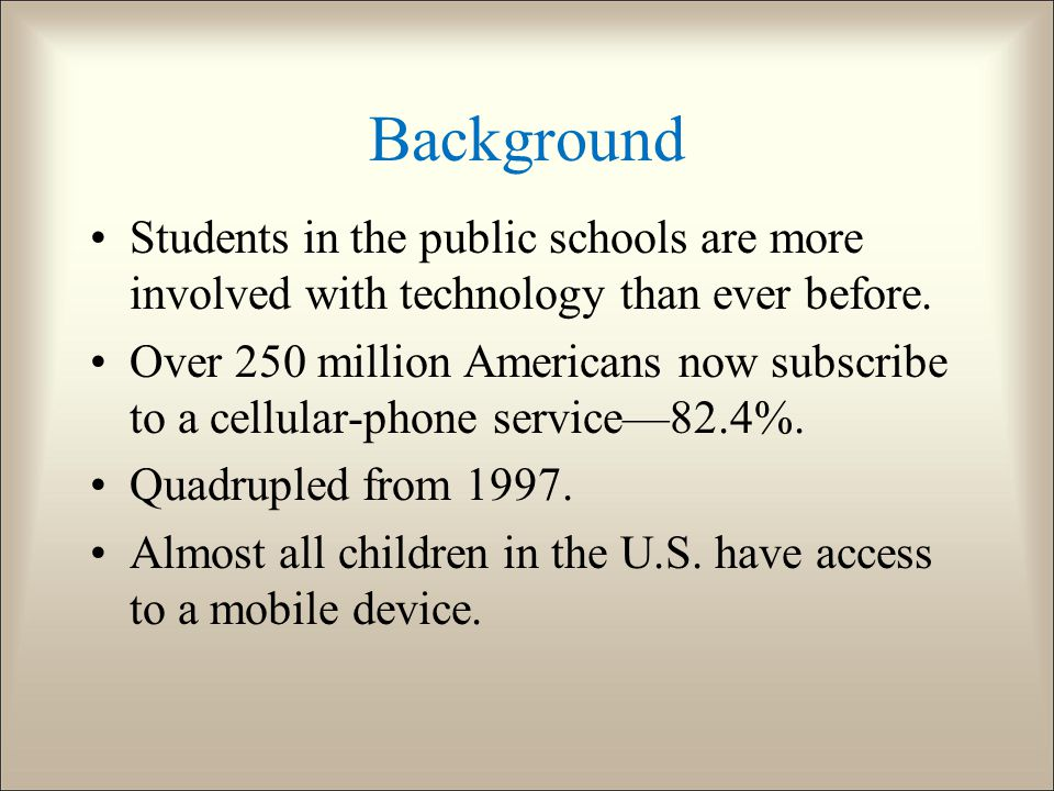 Background Students in the public schools are more involved with technology than ever before.