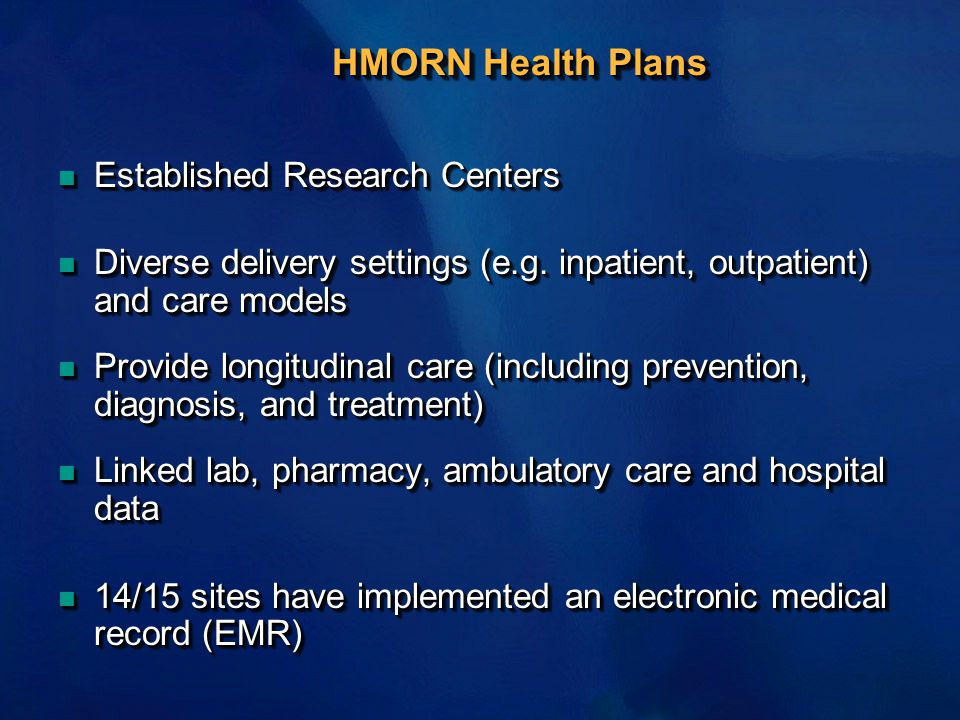 HMORN Health Plans n Established Research Centers n Diverse delivery settings (e.g.