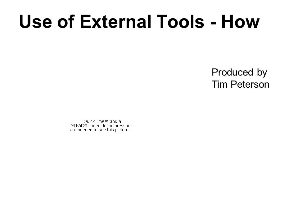 Use of External Tools - How Produced by Tim Peterson