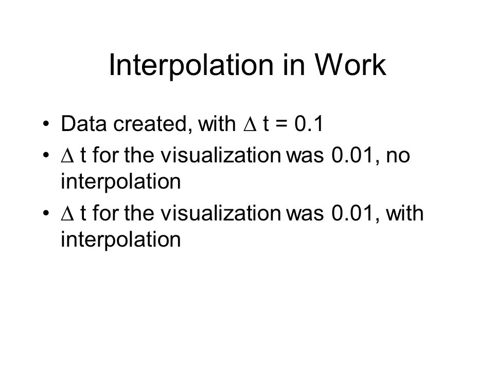 Interpolation in Work Data created, with  t = 0.1  t for the visualization was 0.01, no interpolation  t for the visualization was 0.01, with inter