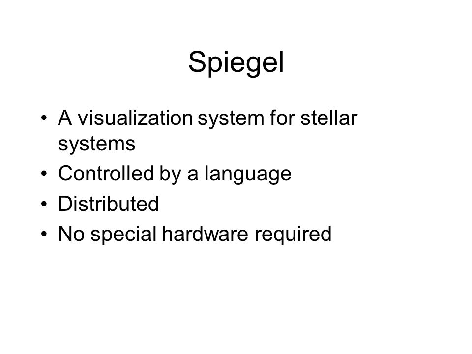 Spiegel A visualization system for stellar systems Controlled by a language Distributed No special hardware required