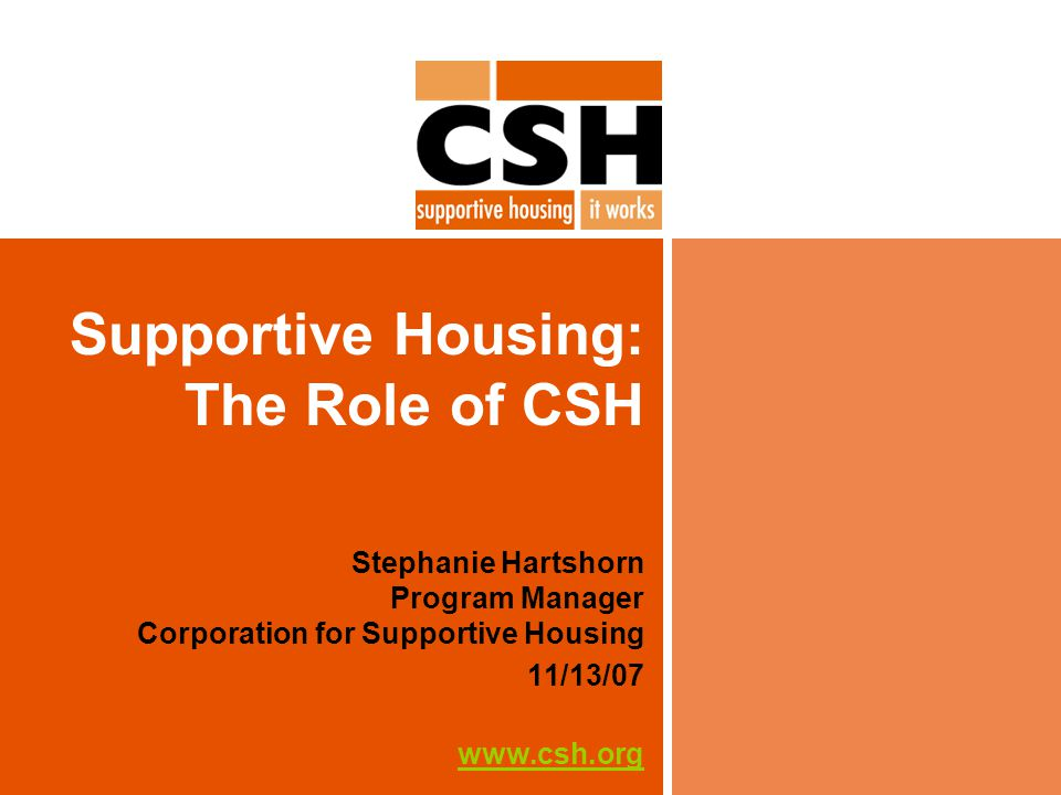 Our Mission CSH helps communities create permanent housing with services to prevent and end homelessness.