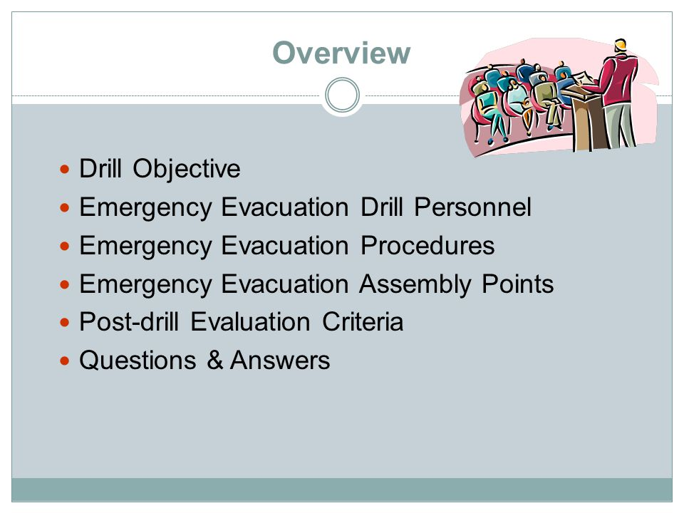 Overview Drill Objective Emergency Evacuation Drill Personnel Emergency Evacuation Procedures Emergency Evacuation Assembly Points Post-drill Evaluation Criteria Questions & Answers