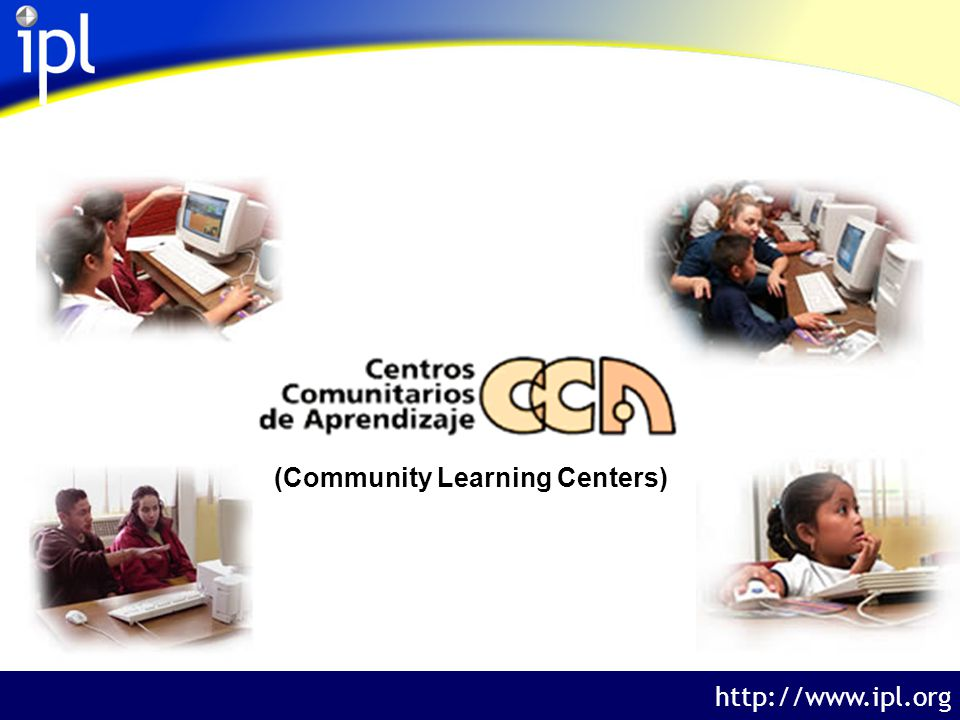 The Internet Public Library http://www.ipl.org (Community Learning Centers)