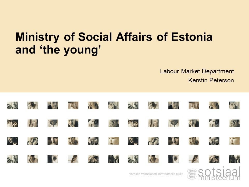 Labour Market Department Kerstin Peterson Ministry of Social Affairs of Estonia and 'the young'