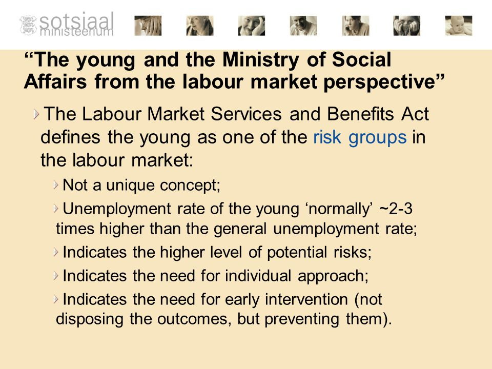 Labour market services and the young Active labour market services are provided by the Labour Market Board* through regional departments: 15 regional departments (one in each county) Head Office in Tallinn *Estonian Unemployment Insurance Fund (starting from 01.05.2009)