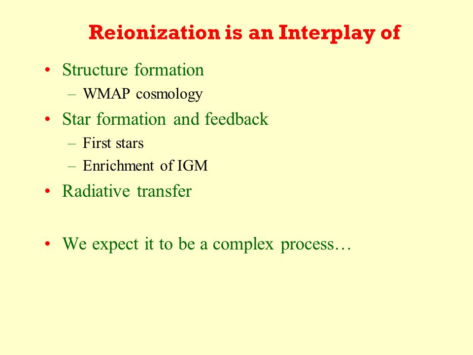 Open Questions: When: Early or Late –z~6: late –z~15: early How did reionization proceed: –Phase transition or gradual.
