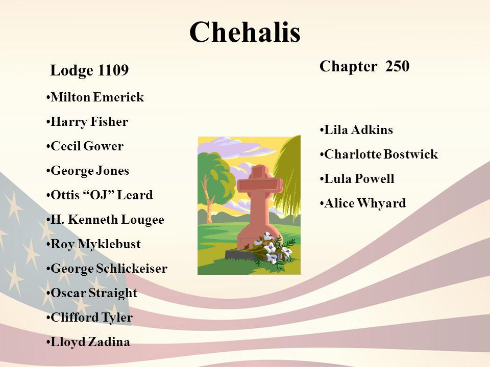 Chehalis Chapter 250 Lila Adkins Charlotte Bostwick Lula Powell Alice Whyard Lodge 1109 Milton Emerick Harry Fisher Cecil Gower George Jones Ottis OJ Leard H.