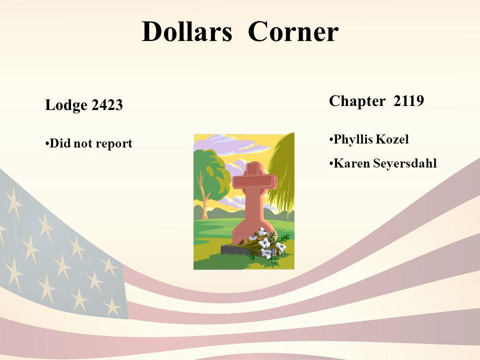Dollars Corner Lodge 2423 Did not report Chapter 2119 Phyllis Kozel Karen Seyersdahl