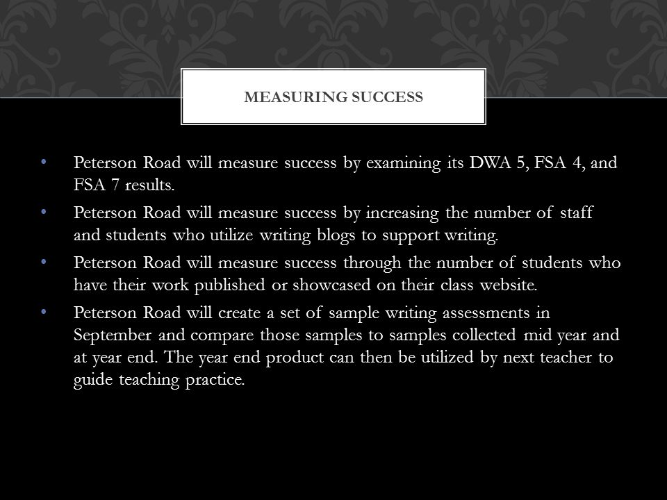 Peterson Road will measure success by examining its DWA 5, FSA 4, and FSA 7 results.