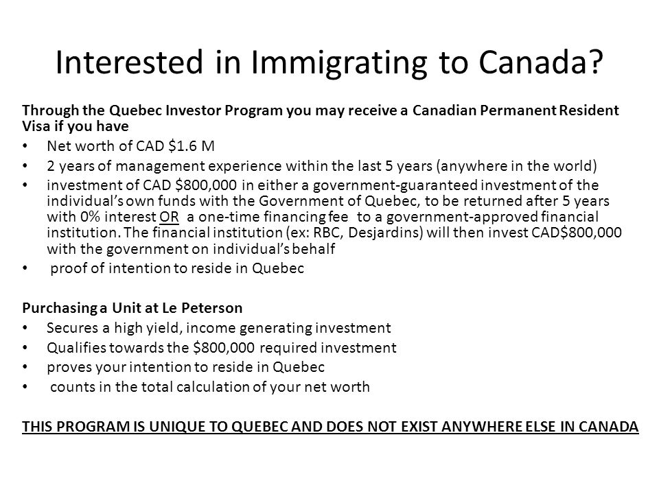 Interested in Immigrating to Canada? Through the Quebec Investor Program you may receive a Canadian Permanent Resident Visa if you have Net worth of C