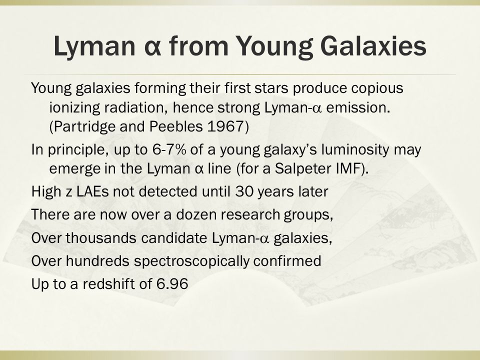 Lyman α from Young Galaxies Young galaxies forming their first stars produce copious ionizing radiation, hence strong Lyman-  emission.