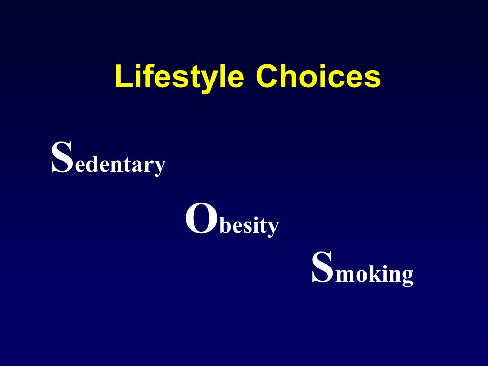 Lifestyle Choices O besity S edentary S moking