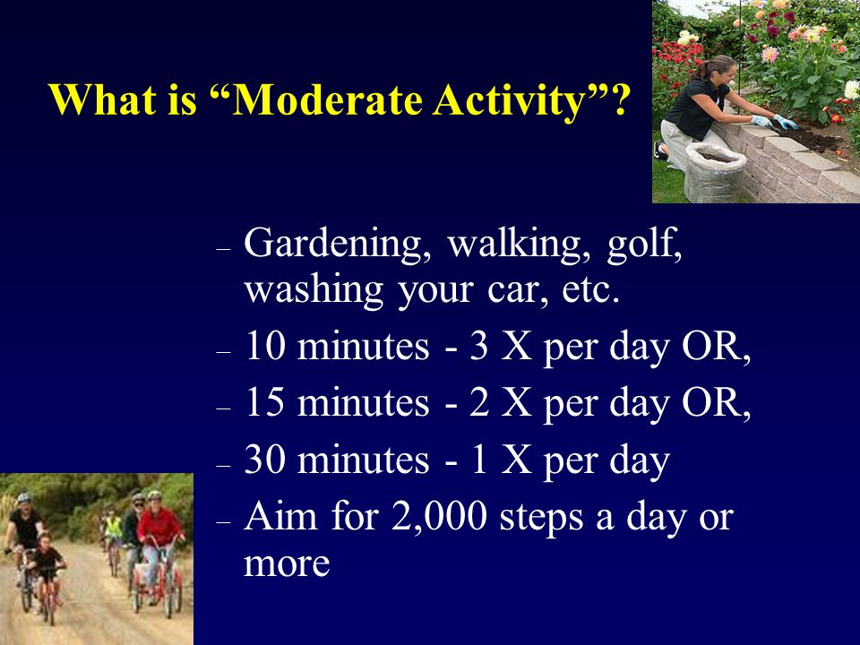 What is Moderate Activity . – Gardening, walking, golf, washing your car, etc.