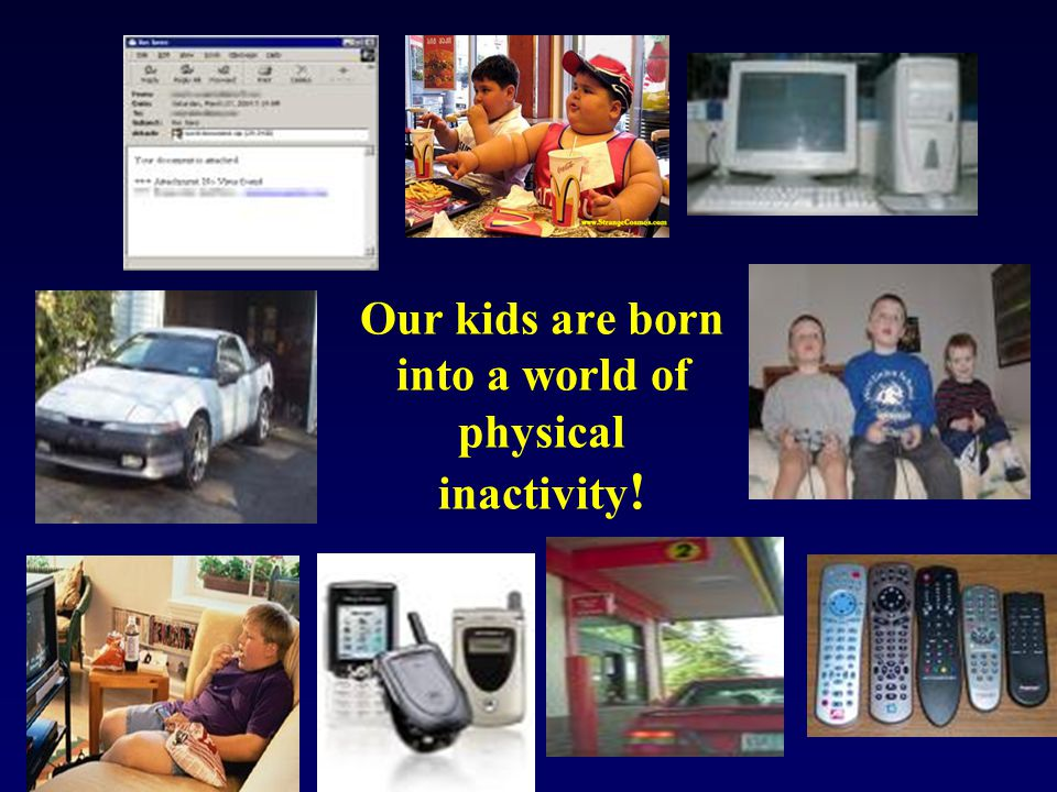 Our kids are born into a world of physical inactivity !