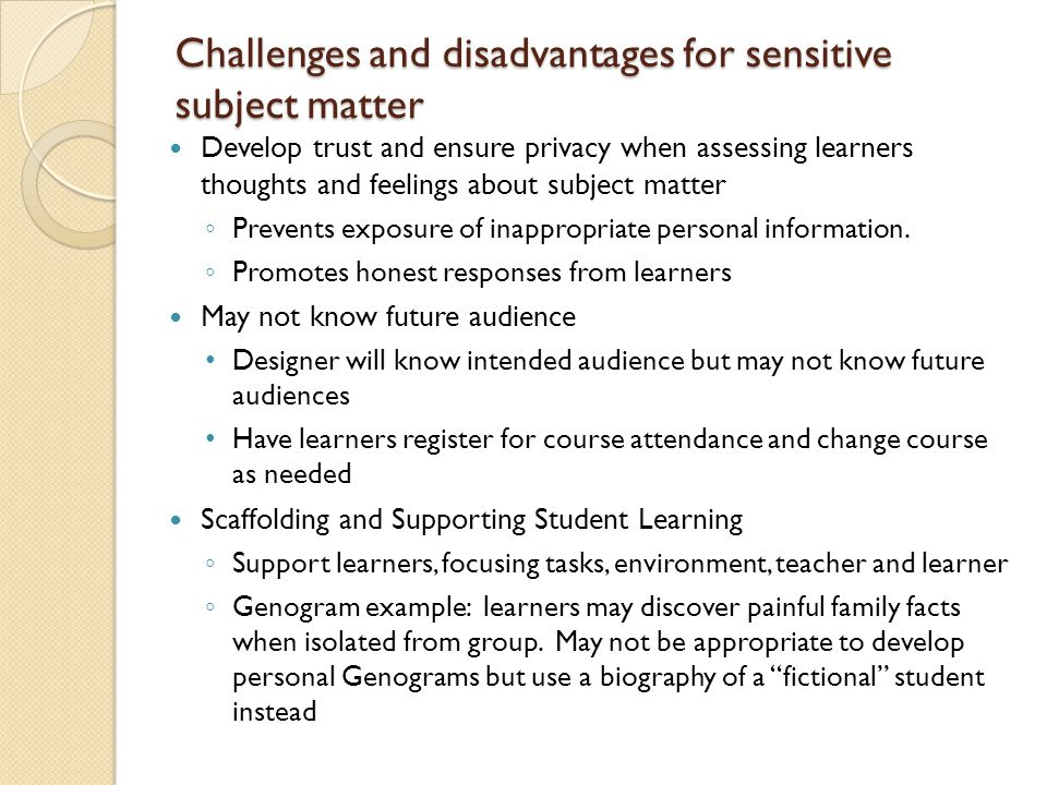 Challenges and disadvantages for sensitive subject matter Develop trust and ensure privacy when assessing learners thoughts and feelings about subject matter ◦ Prevents exposure of inappropriate personal information.
