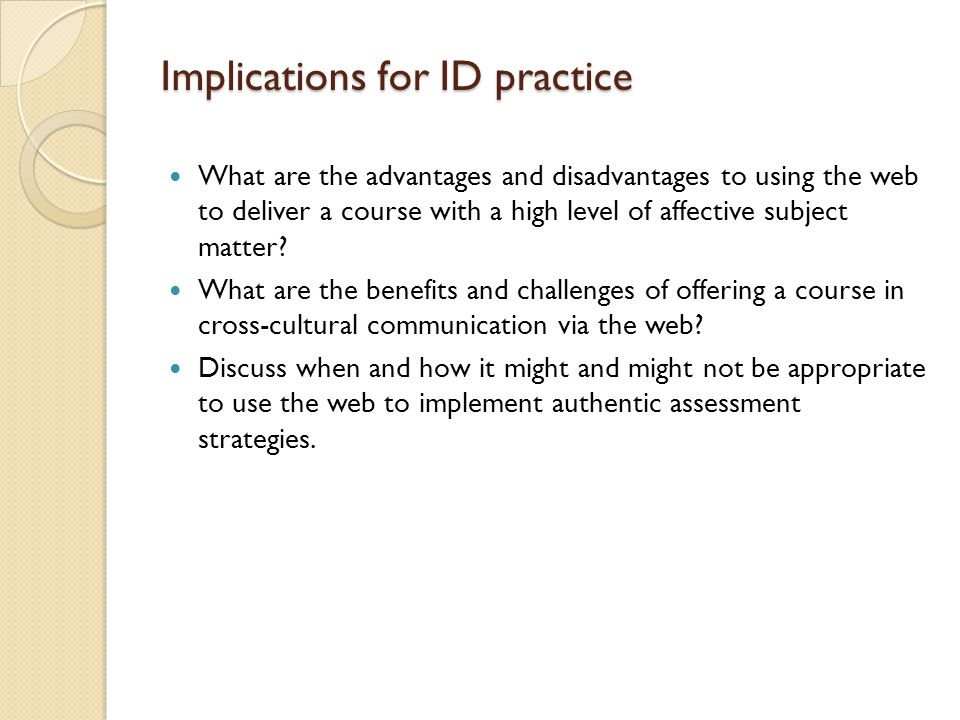 Implications for ID practice What are the advantages and disadvantages to using the web to deliver a course with a high level of affective subject matter.