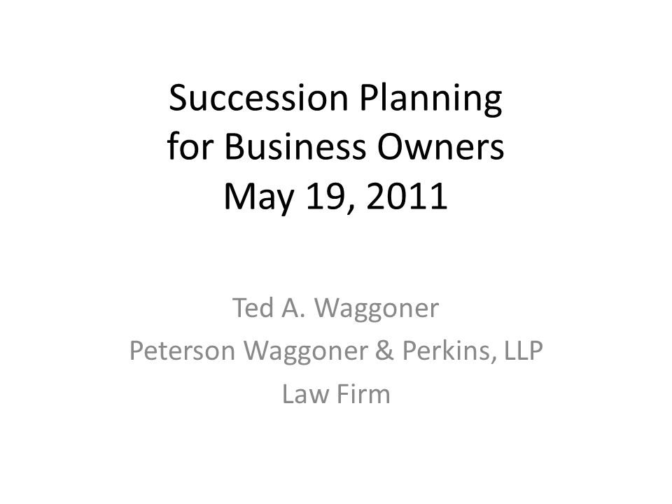 Succession Planning for Business Owners May 19, 2011 Ted A.