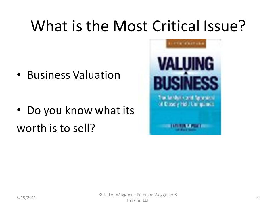 What is the Most Critical Issue. Business Valuation Do you know what its worth is to sell.