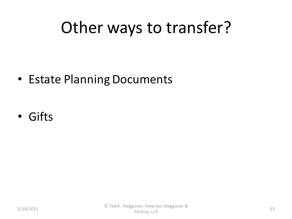 Other ways to transfer. Estate Planning Documents Gifts 5/19/2011 © Ted A.