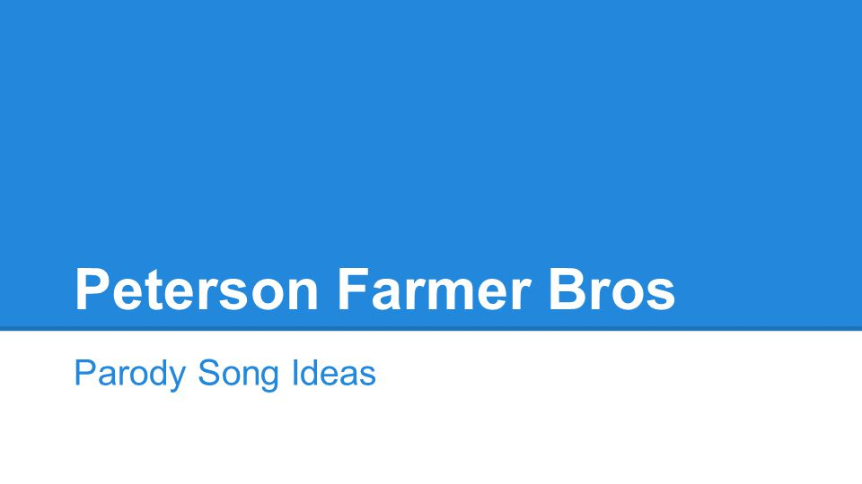 Peterson Farmer Bros Parody Song Ideas