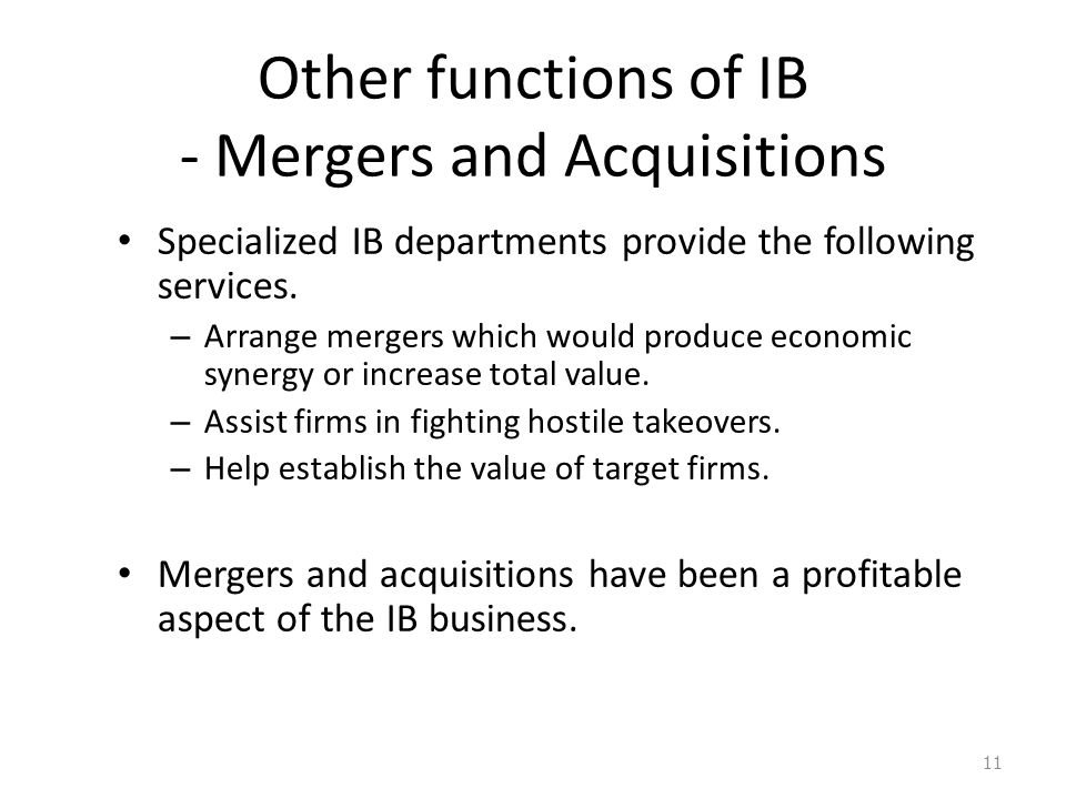 Other functions of IB - Mergers and Acquisitions Specialized IB departments provide the following services.