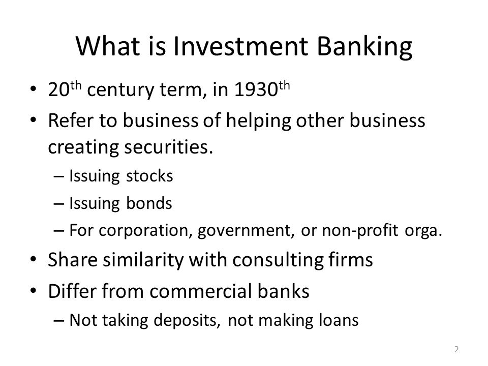 What is Investment Banking 20 th century term, in 1930 th Refer to business of helping other business creating securities.