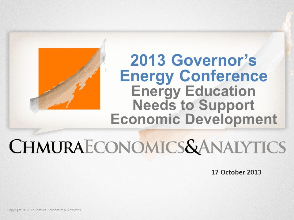 Copyright © 2012 Chmura Economics & Analytics 2013 Governor's Energy Conference Energy Education Needs to Support Economic Development 17 October 2013