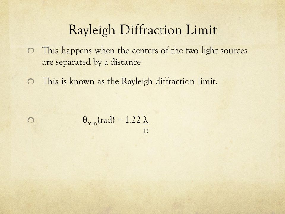 Rayleigh Diffraction Limit This happens when the centers of the two light sources are separated by a distance This is known as the Rayleigh diffractio