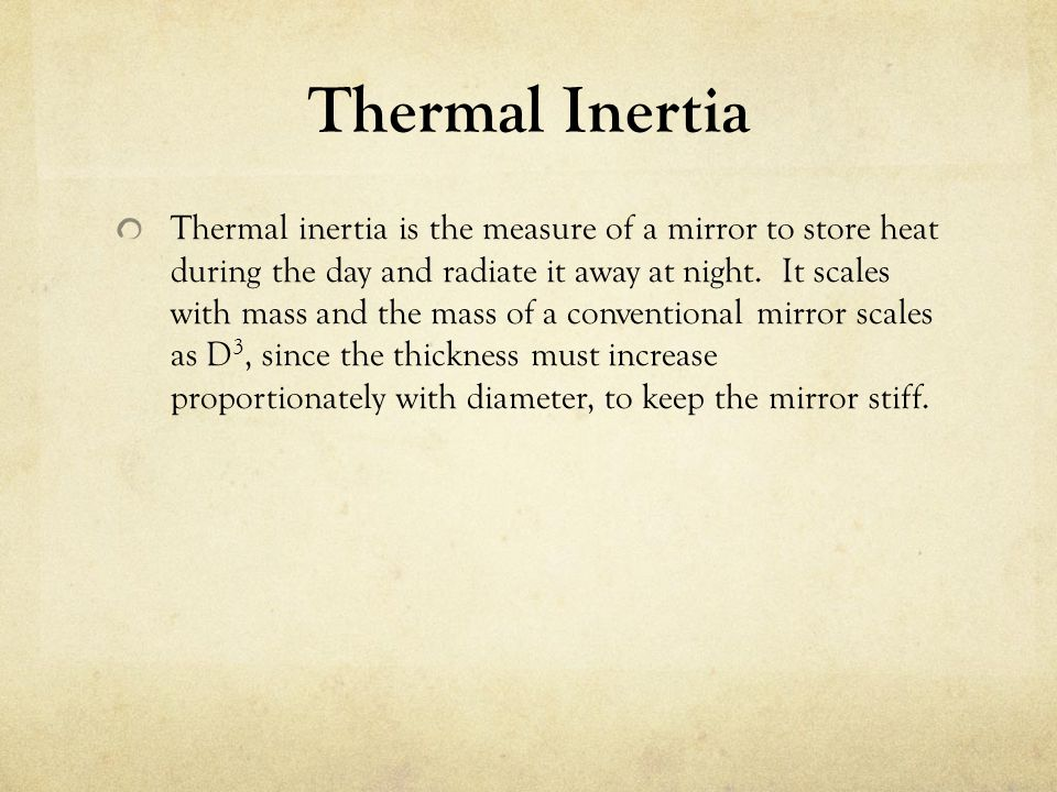 Thermal Inertia Thermal inertia is the measure of a mirror to store heat during the day and radiate it away at night. It scales with mass and the mass