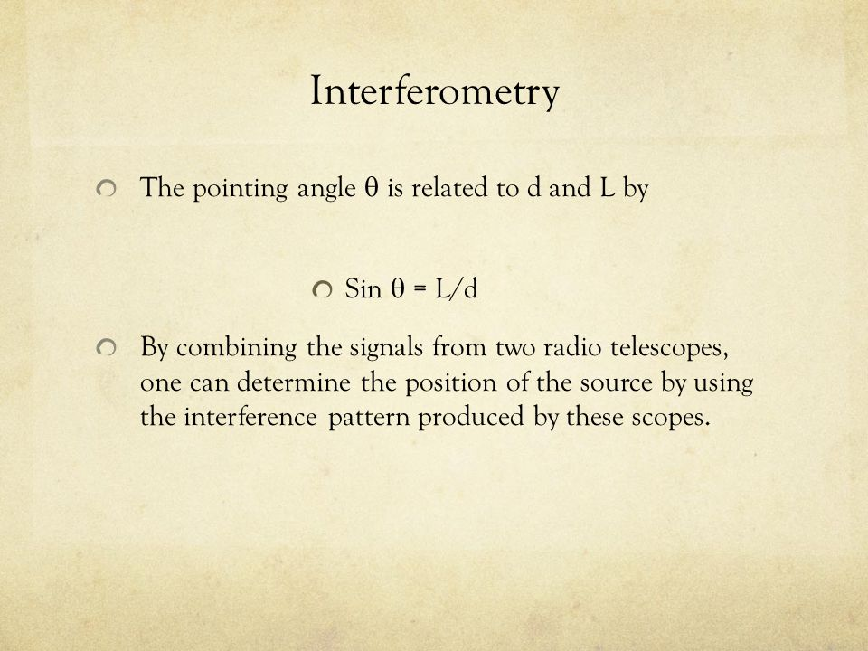 Interferometry The pointing angle  is related to d and L by Sin  = L/d By combining the signals from two radio telescopes, one can determine the pos