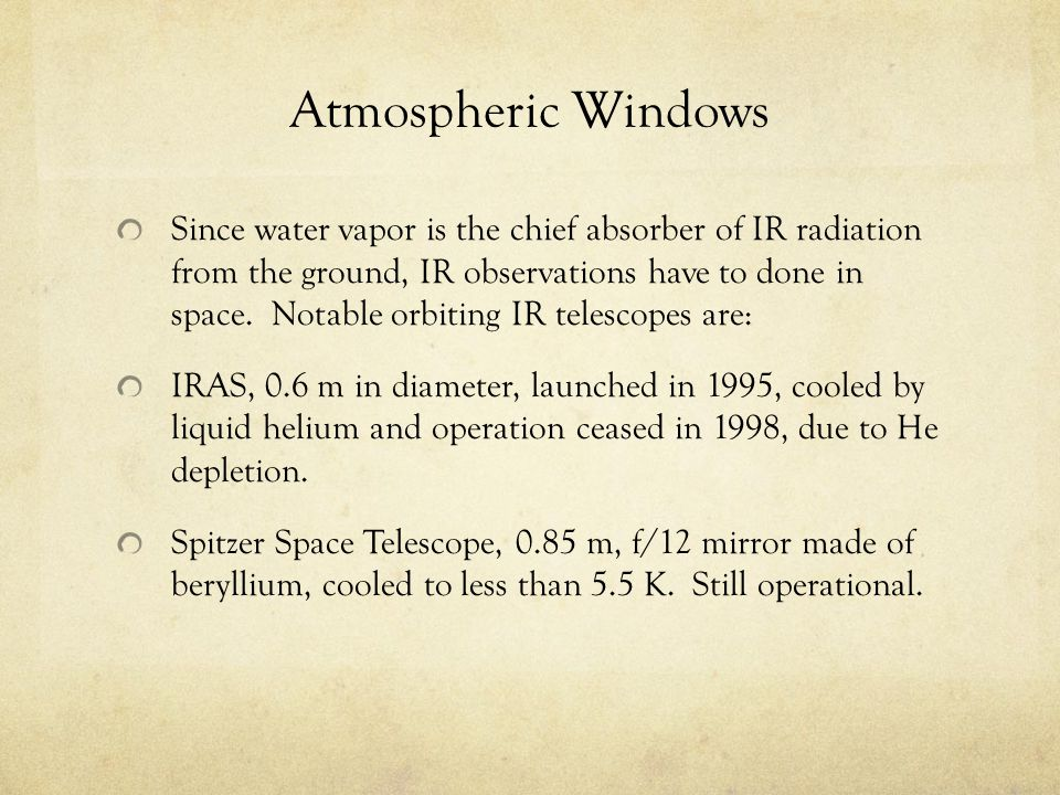 Atmospheric Windows Since water vapor is the chief absorber of IR radiation from the ground, IR observations have to done in space. Notable orbiting I