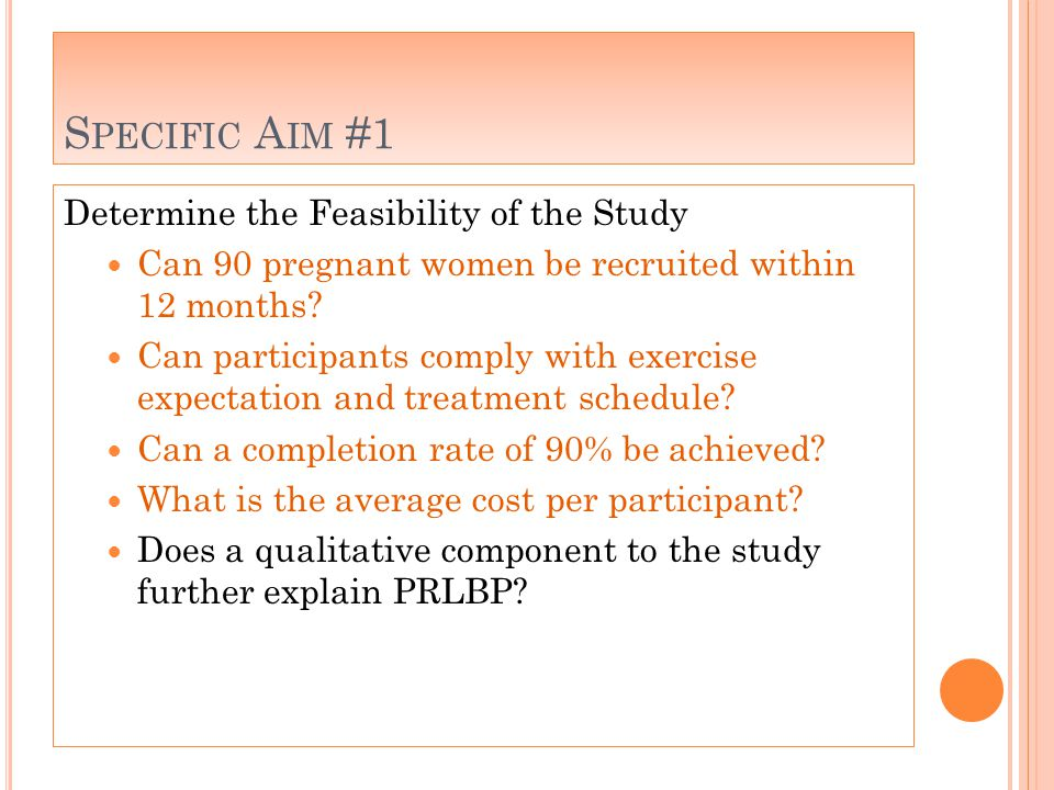 S PECIFIC A IM #1 Determine the Feasibility of the Study Can 90 pregnant women be recruited within 12 months.