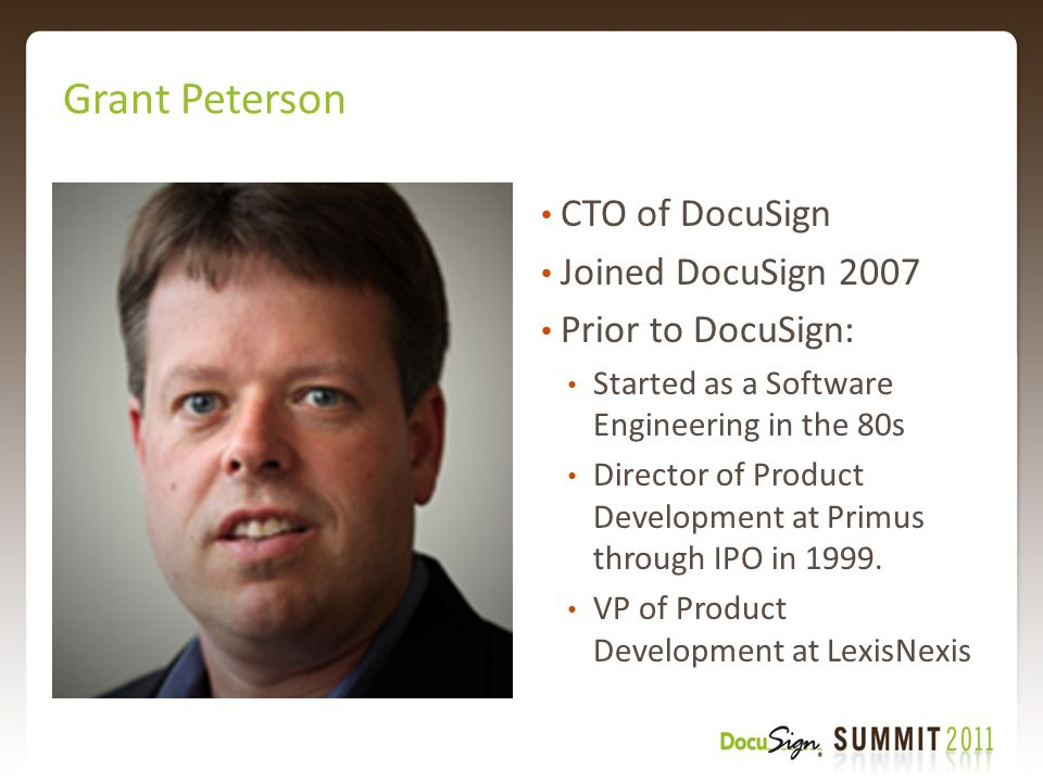 Grant Peterson CTO of DocuSign Joined DocuSign 2007 Prior to DocuSign: Started as a Software Engineering in the 80s Director of Product Development at Primus through IPO in 1999.