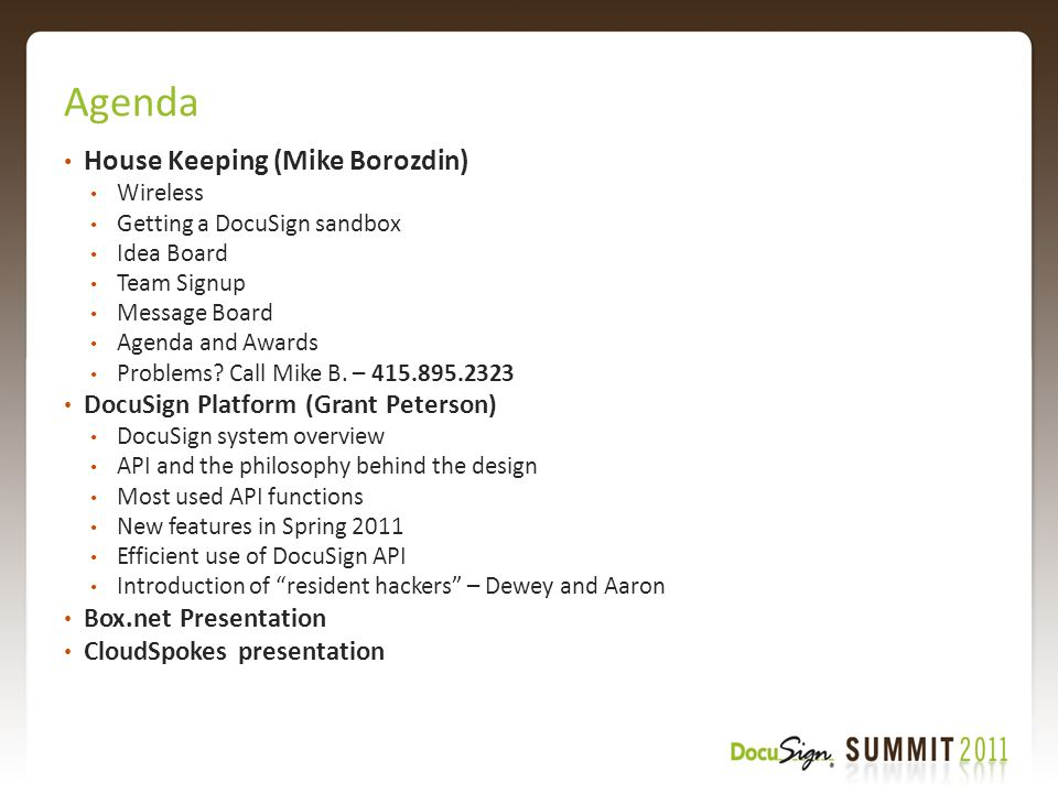Agenda House Keeping (Mike Borozdin) Wireless Getting a DocuSign sandbox Idea Board Team Signup Message Board Agenda and Awards Problems.