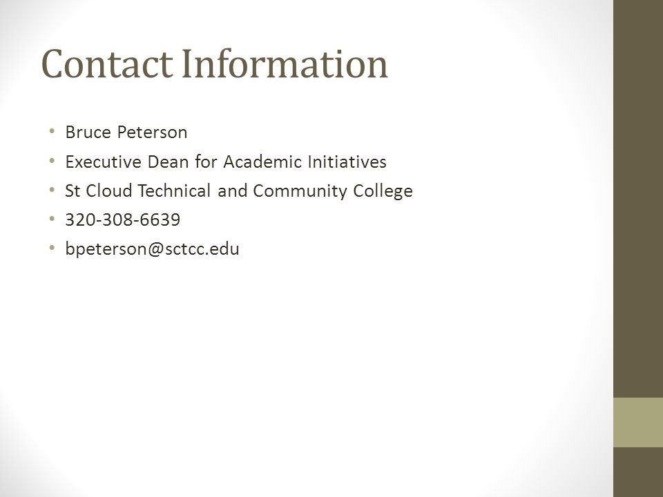 Contact Information Bruce Peterson Executive Dean for Academic Initiatives St Cloud Technical and Community College 320-308-6639 bpeterson@sctcc.edu